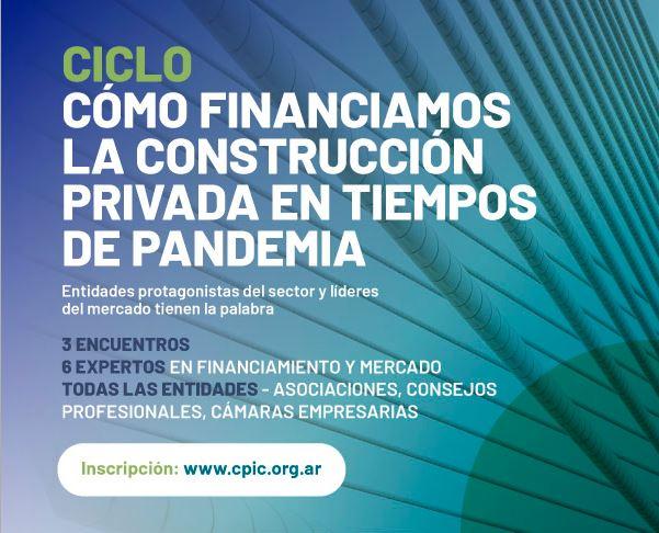 """Ciclo CPIC """"Cómo financiamos la construcción que viene en tiempos de pandemia"""""""