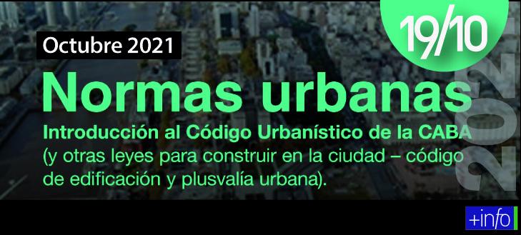 Inicia 19/10/21 Normas Urbanas – Introducción al código urbanístico de la CABA y otras leyes para construir en la ciudad código de edificación y plusvalía urbana Curso SCA – FADU
