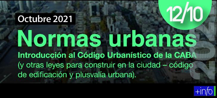Inicia 12/10/21 Normas Urbanas – Introducción al código urbanístico de la CABA y otras leyes para construir en la ciudad código de edificación y plusvalía urbana Curso SCA – FADU